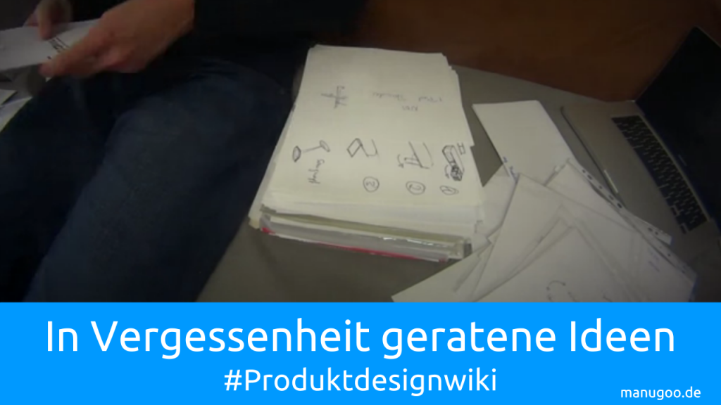 In Vergessenheit geratene Ideen in der Schublade | manugoo #ProductdesignWiki